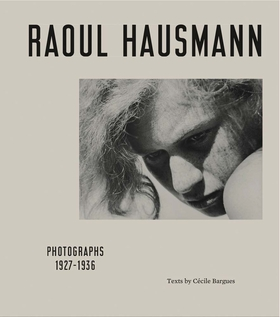 Raoul Hausmann: Photographs 1927–1936