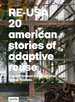 RE–USA: 20 American Stories of Adaptive Reuse