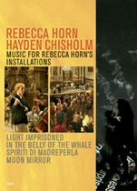 Rebecca Horn & Hayden Chisholm: Music For Rebecca Horn'S Installations