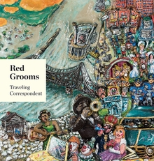 Red Grooms: Traveling Correspondent