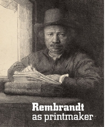 rembrandt art monographs and museum exhibition catalogs rembrandt as printmaker