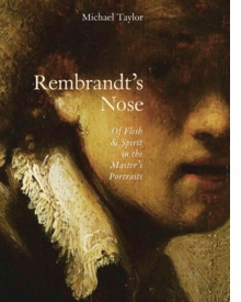 Rembrandt's Nose: Of Flesh and Spirit in the Master's Portraits