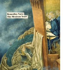 Remedios Varo: The Mexican Years