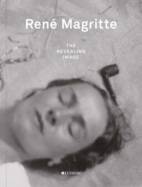 René Magritte: The Revealing Image