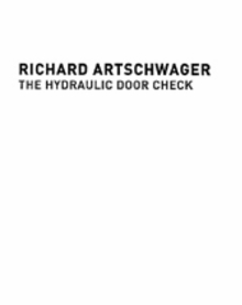 Richard Artschwager: The Hydraulic Door Check