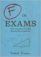 Richard Benson: F in Exams The Very Best Totally Wrong Test Answers