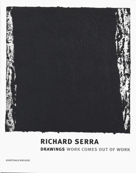 Richard Serra: Drawings-Work Comes Out of Work