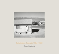 Robert Adams: Buildings in Colorado 1964-1980 & Rudolf Schwarz: Architecture and Photography