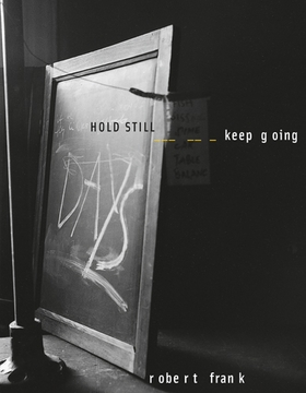Robert Frank: Hold Still, Keep Going