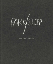 Robert Frank: Park / Sleep
