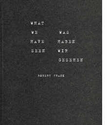 Robert Frank: What We Have Seen