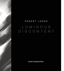 Robert Longo: Luminous Discontent