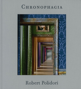 Robert Polidori: Chronophagia