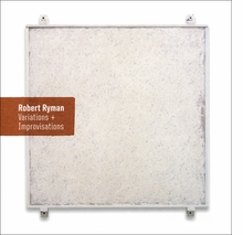Robert Ryman: Variations and Improvisations