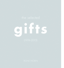 Roni Horn: The Selected Gifts (1974–2015)