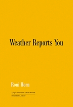 Roni Horn: Weather Reports You