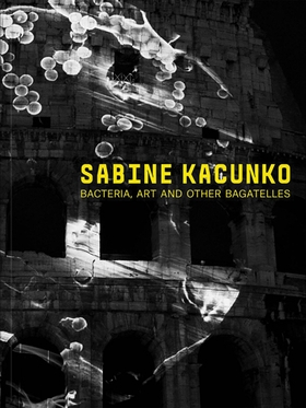 Sabine Kacunko: Bacteria, Art and Other Bagatelles