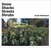 Scott McFarland: Snow, Shacks, Streets, Shrubs