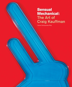 Sensual Mechanical: The Art of Craig Kauffman