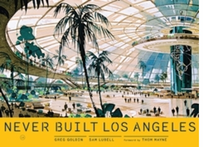 September 6: Never Built Los Angeles Slide Show & Signing at ARCANA, Los Angeles