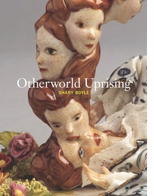 Shary Boyle: Otherworld Uprising