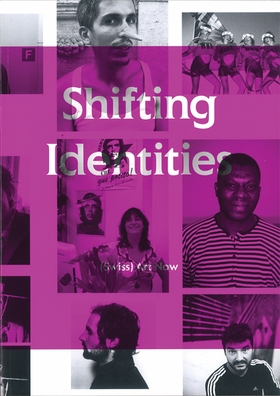 Shifting Identities: (Swiss) Art Now