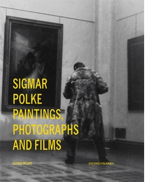 Sigmar Polke: Paintings, Photographs and Films