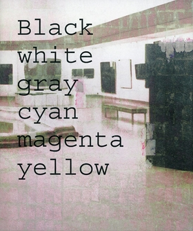 Simon Dybbroe Moller: Black White Gray Cyan Magenta Yellow
