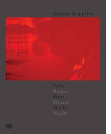 Simone Kappeler: Ropes, Stream, Night