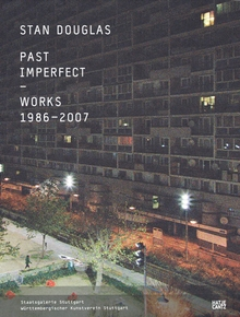 Stan Douglas: Past Imperfect Works 1986-2007