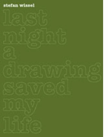 Stefan Wissel: Last Night a Drawing Saved my Life