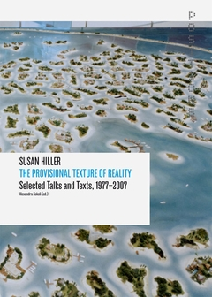 Susan Hiller: The Provisional Texture of Reality