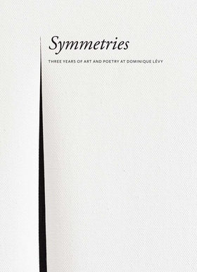 Symmetries: Three Years of Art and Poetry at Dominique Lévy