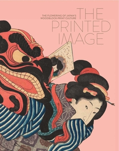 The Printed Image: The Flowering of Japan's Wood Block Print Culture