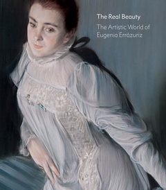 The Real Beauty: The Artistic World of Eugenia Errázuriz
