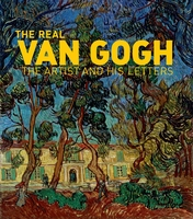 The Real Van Gogh: The Artist and His Letters