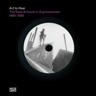 The Total Artwork in Expressionism: Art to Hear Series