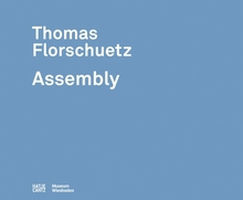 Thomas Florschuetz: Assembly
