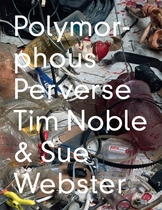 Tim Noble & Sue Webster: Polymorphous Preverse