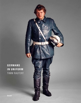 Timm Rautert: Germans in Uniform