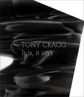 Tony Cragg: It Is, It Isn't