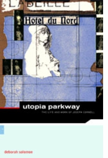 Utopia Parkway: The Life And Work Of Joseph Cornell
