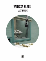 Vanessa Place: Last Words