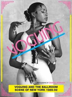 Voguing and the House Ballroom Scene of New York City 1989-92