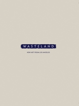 Wasteland: New Art from Los Angeles