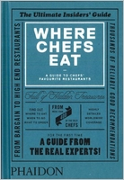 Where Chefs Eat: A Guide to Chefs' Favourite Restaurants [Hardcover]