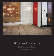 William Eggleston: The Democratic Forest