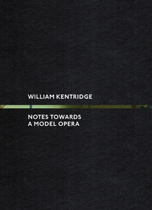 William Kentridge: Notes Towards a Model Opera