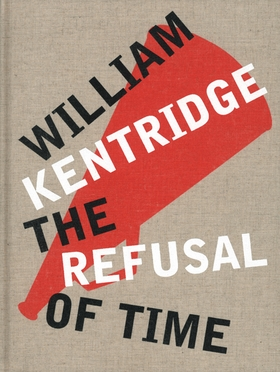 William Kentridge: The Refusal of Time