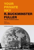 Your Private Sky: R. Buckminster Fuller